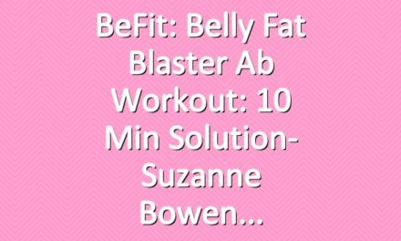 BeFit: Belly Fat Blaster Ab Workout: 10 Min Solution- Suzanne Bowen