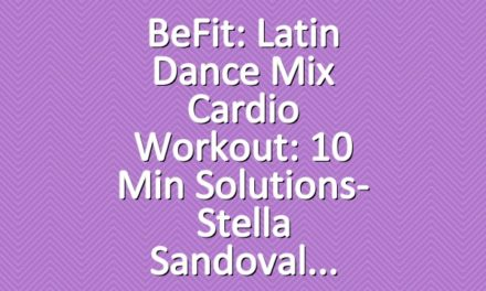 BeFit: Latin Dance Mix Cardio Workout: 10 Min Solutions- Stella Sandoval