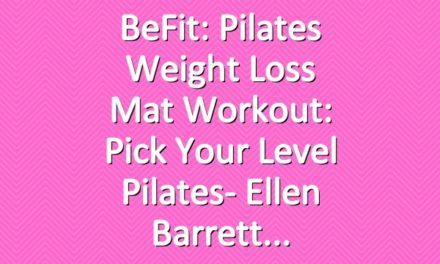 BeFit: Pilates Weight Loss Mat Workout: Pick Your Level Pilates- Ellen Barrett