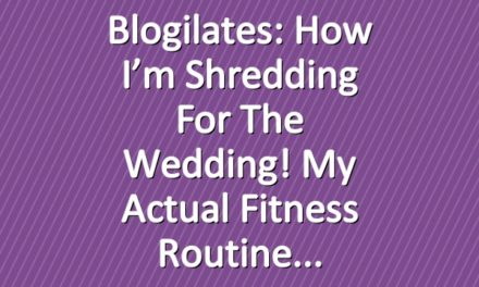 Blogilates: How I'm shredding for the wedding! My actual fitness routine