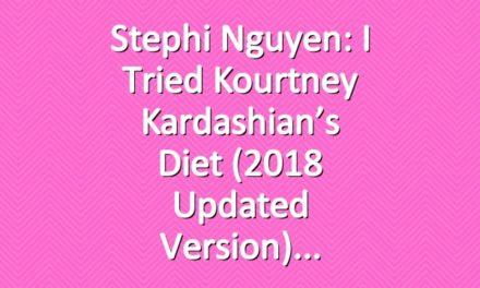 Stephi Nguyen: I Tried Kourtney Kardashian's Diet (2018 Updated Version)