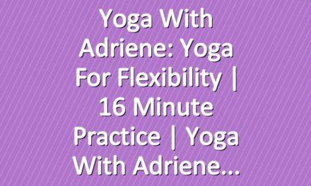 Yoga With Adriene: Yoga For Flexibility | 16 Minute Practice  |  Yoga With Adriene