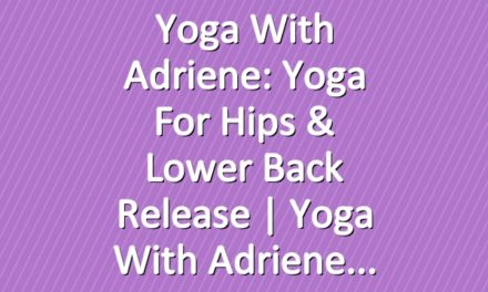 Yoga With Adriene: Yoga For Hips & Lower Back Release  |  Yoga With Adriene