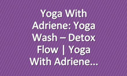Yoga With Adriene: Yoga Wash – Detox Flow  |  Yoga With Adriene