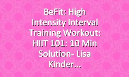 BeFit: High Intensity Interval Training Workout: HIIT 101: 10 Min Solution- Lisa Kinder