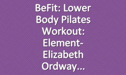 BeFit: Lower Body Pilates Workout: Element- Elizabeth Ordway