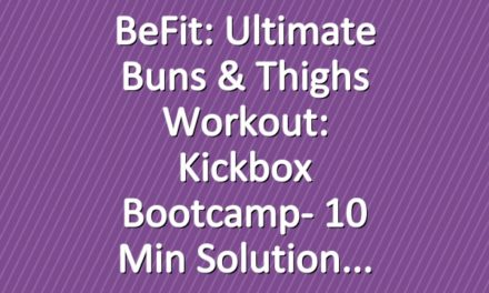 BeFit: Ultimate Buns & Thighs Workout: Kickbox Bootcamp- 10 Min Solution