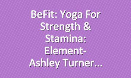 BeFit: Yoga for Strength & Stamina: Element- Ashley Turner