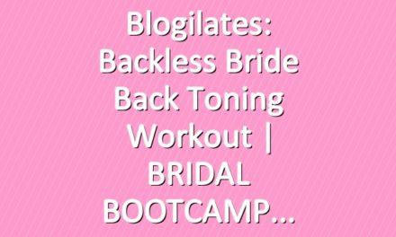 Blogilates: Backless Bride Back Toning Workout | BRIDAL BOOTCAMP