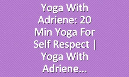 Yoga With Adriene: 20 Min Yoga For Self Respect  |  Yoga With Adriene