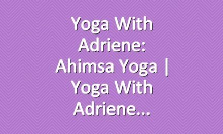 Yoga With Adriene: Ahimsa Yoga     Yoga With Adriene