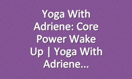 Yoga With Adriene: Core Power Wake Up     Yoga With Adriene