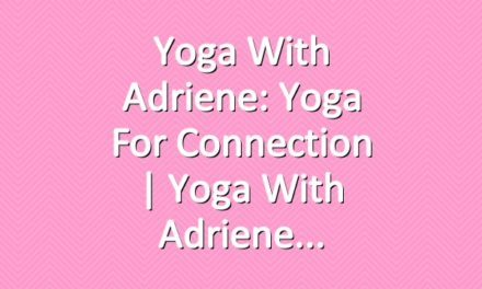 Yoga With Adriene: Yoga For Connection  |  Yoga With Adriene