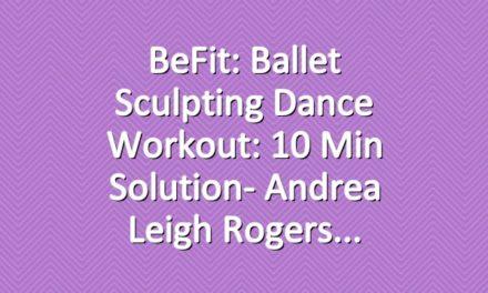 BeFit: Ballet Sculpting Dance Workout: 10 Min Solution- Andrea Leigh Rogers