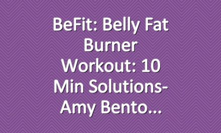 BeFit: Belly Fat Burner Workout: 10 Min Solutions- Amy Bento