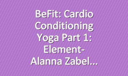 BeFit: Cardio Conditioning Yoga Part 1: Element- Alanna Zabel