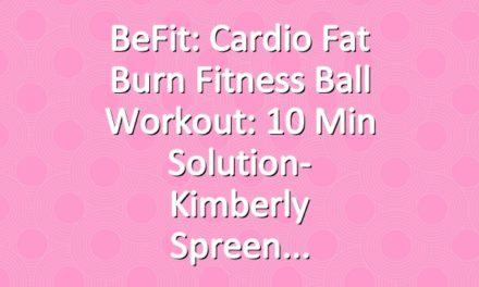 BeFit: Cardio Fat Burn Fitness Ball Workout: 10 Min Solution- Kimberly Spreen