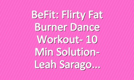 BeFit: Flirty Fat Burner Dance Workout- 10 Min Solution- Leah Sarago
