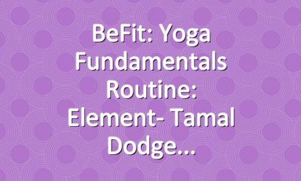 BeFit: Yoga Fundamentals Routine: Element- Tamal Dodge