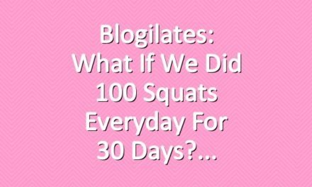 Blogilates: What if we did 100 squats everyday for 30 days?