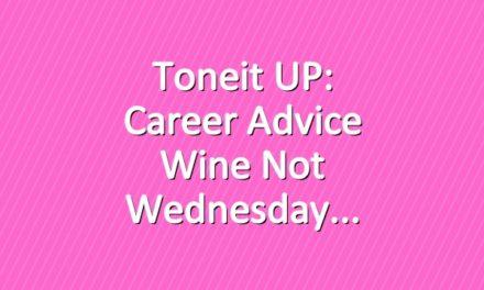 Toneit UP: Career Advice Wine Not Wednesday