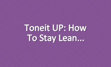 Toneit UP: How To Stay Lean