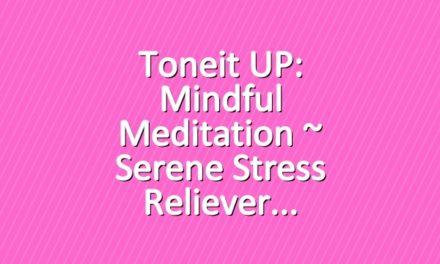 Toneit UP: Mindful Meditation ~ Serene Stress Reliever