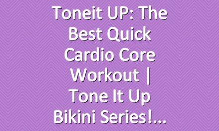 Toneit UP: The Best Quick Cardio Core Workout | Tone It Up Bikini Series!