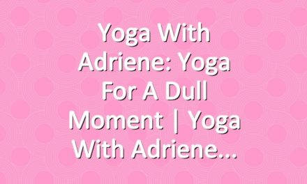 Yoga With Adriene: Yoga For A Dull Moment  |  Yoga With Adriene