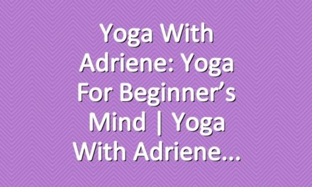 Yoga With Adriene: Yoga For Beginner's Mind  |  Yoga With Adriene