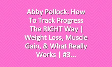 Abby Pollock: How to Track Progress the RIGHT Way | Weight Loss, Muscle Gain, & What Really Works | #3