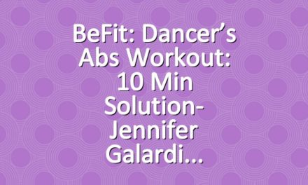 BeFit: Dancer's Abs Workout: 10 Min Solution- Jennifer Galardi