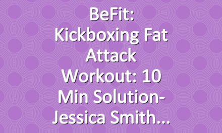 BeFit: Kickboxing Fat Attack Workout: 10 Min Solution- Jessica Smith