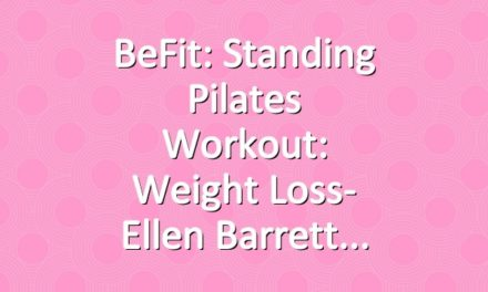 BeFit: Standing Pilates Workout: Weight Loss- Ellen Barrett