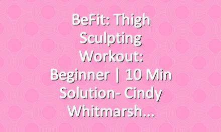 BeFit: Thigh Sculpting Workout: Beginner | 10 Min Solution- Cindy Whitmarsh