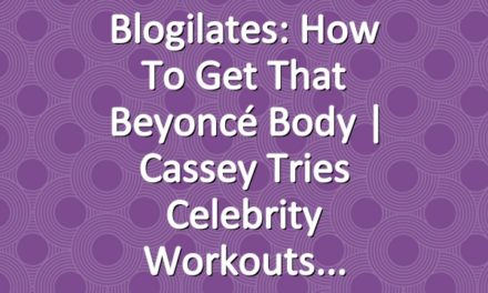 Blogilates: How to Get That Beyoncé Body   Cassey Tries Celebrity Workouts