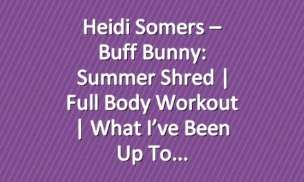 Heidi Somers – Buff Bunny: Summer Shred | Full Body Workout | What I've Been up to