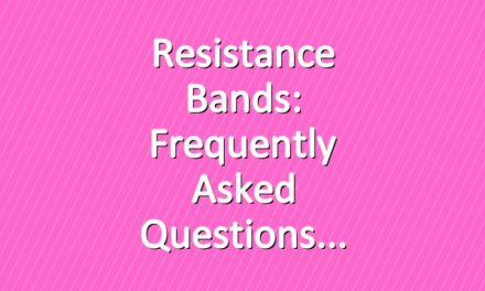 Resistance Bands: Frequently Asked Questions
