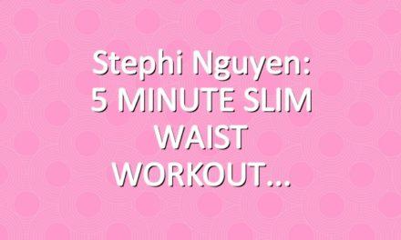 Stephi Nguyen: 5 MINUTE SLIM WAIST WORKOUT