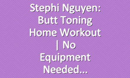 Stephi Nguyen: Butt Toning Home Workout   No Equipment Needed
