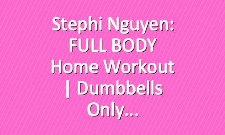 Stephi Nguyen: FULL BODY Home Workout | Dumbbells Only