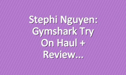 Stephi Nguyen: Gymshark Try On Haul + Review