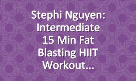 Stephi Nguyen: Intermediate 15 Min Fat Blasting HIIT Workout