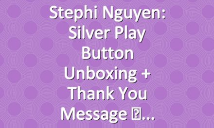 Stephi Nguyen: Silver Play Button Unboxing + Thank You Message ♡