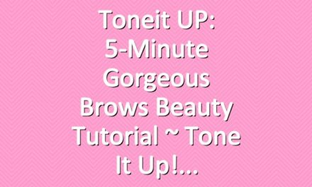 Toneit UP: 5-Minute Gorgeous Brows Beauty Tutorial ~ Tone It Up!