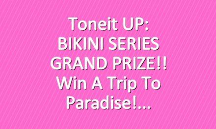 Toneit UP: BIKINI SERIES GRAND PRIZE!! Win a trip to paradise!