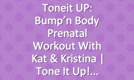 Toneit UP: Bump'n Body Prenatal Workout With Kat & Kristina   Tone It Up!