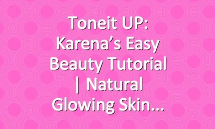 Toneit UP: Karena's Easy Beauty Tutorial | Natural Glowing Skin