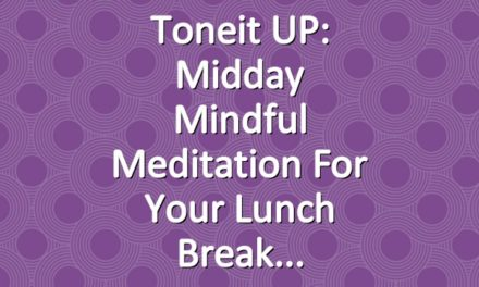 Toneit UP: Midday Mindful Meditation For Your Lunch Break