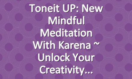 Toneit UP: New Mindful Meditation with Karena ~ Unlock Your Creativity